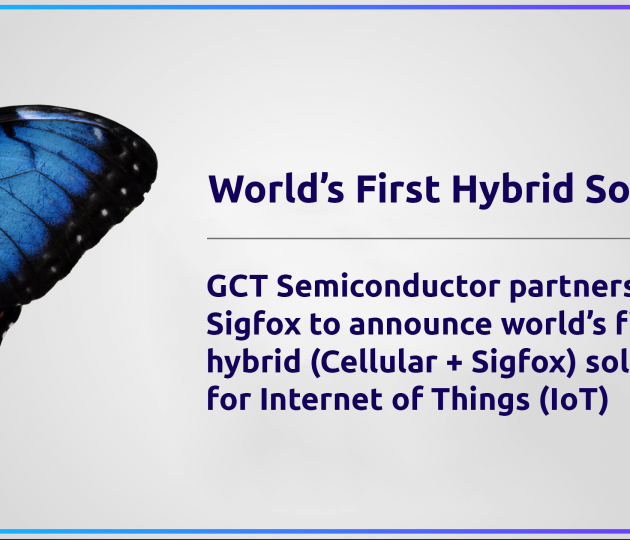 GCT Semiconductor partners with Sigfox to announce world's first hybrid (Cellular + Sigfox) solution for Internet of Things (IoT)